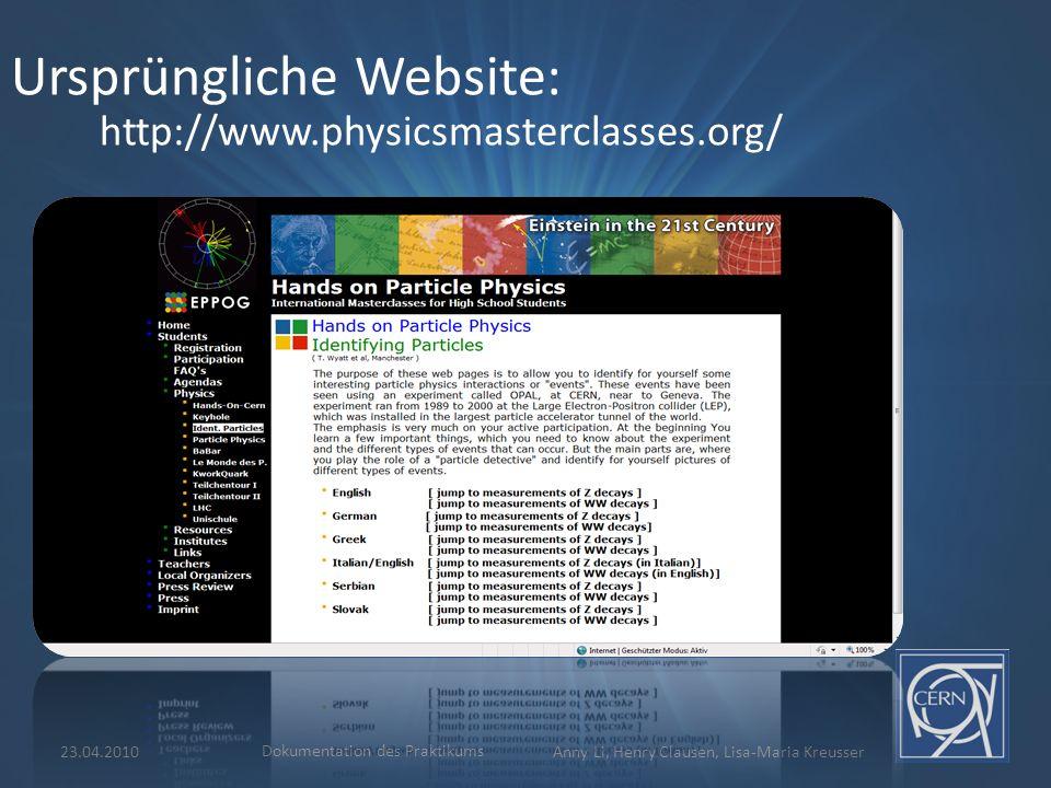 Ursprüngliche Website: http://www.physicsmasterclasses.org/ 23.04.2010 Dokumentation des Praktikums Anny Li, Henry Clausen, Lisa-Maria Kreusser