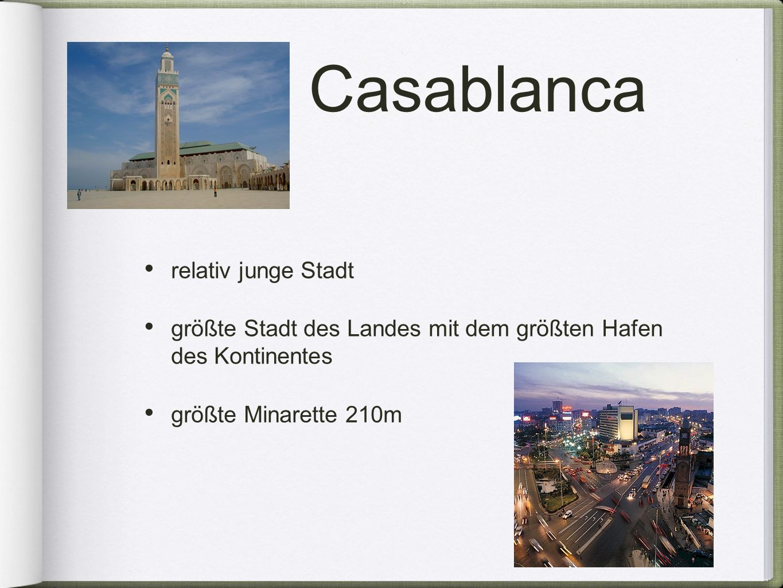 Casablanca relativ junge Stadt größte Stadt des Landes mit dem größten Hafen des Kontinentes größte Minarette 210m