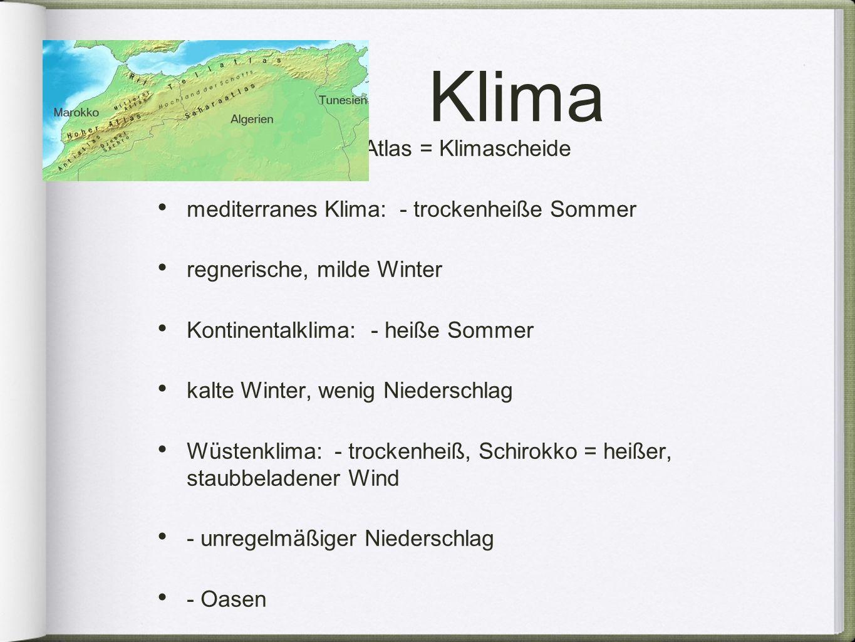 Klima Hoher & Mittlerer Atlas = Klimascheide mediterranes Klima: - trockenheiße Sommer regnerische, milde Winter Kontinentalklima: - heiße Sommer kalt