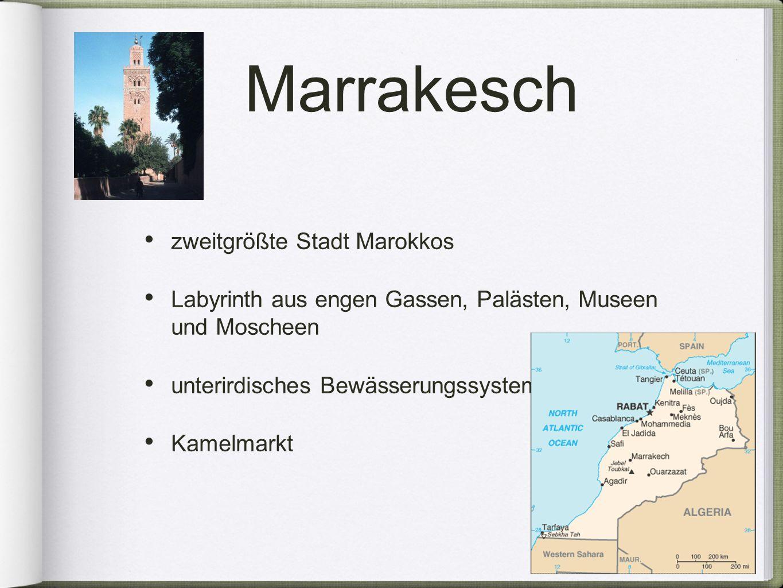 Marrakesch zweitgrößte Stadt Marokkos Labyrinth aus engen Gassen, Palästen, Museen und Moscheen unterirdisches Bewässerungssystem Kamelmarkt