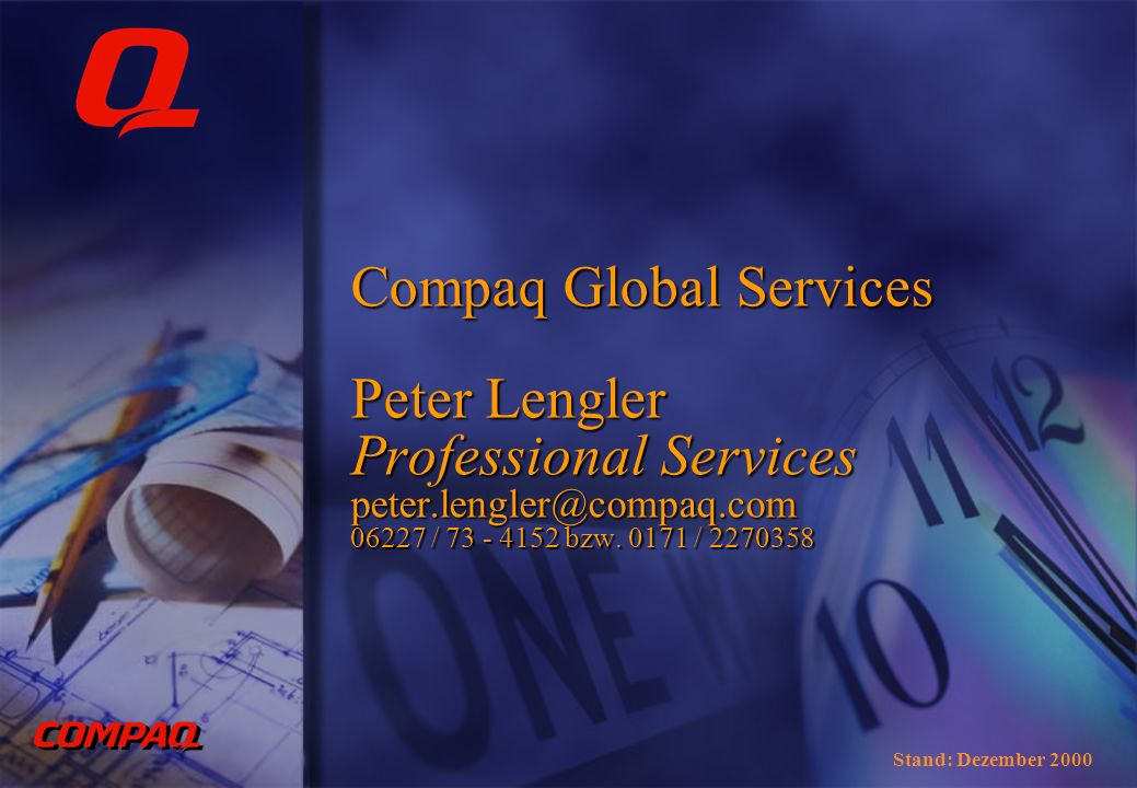 Compaq Global Services Peter Lengler Professional Services peter.lengler@compaq.com 06227 / 73 - 4152 bzw. 0171 / 2270358 Stand: Dezember 2000