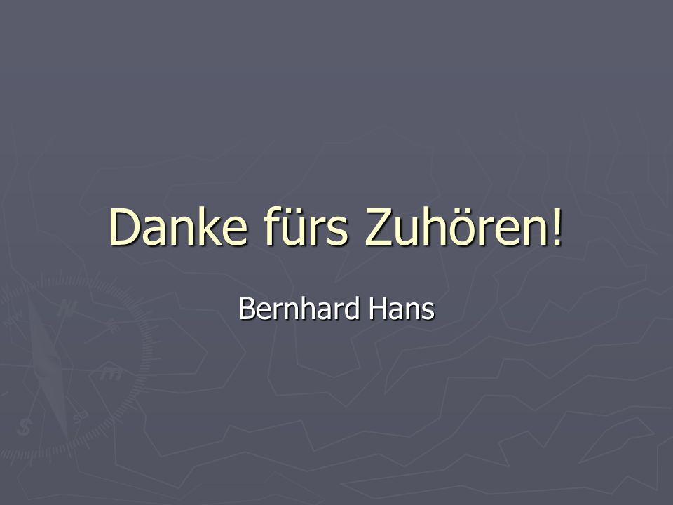 Danke fürs Zuhören! Bernhard Hans
