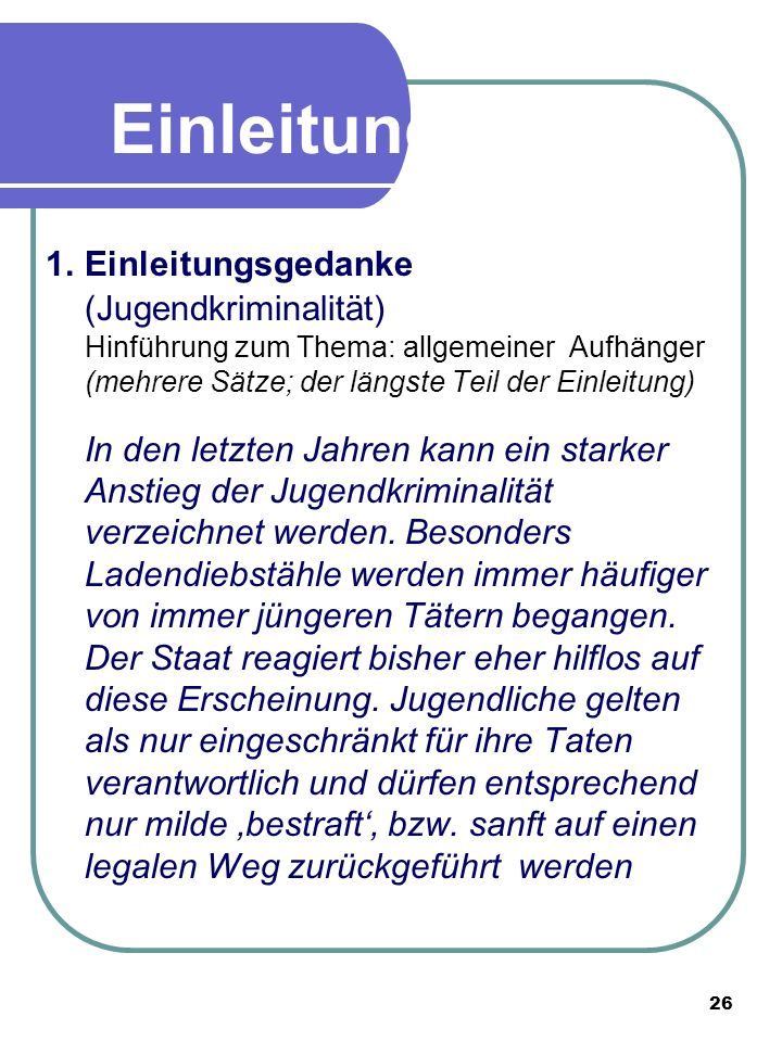 25 Einleitung 1.Einleitungsgedanke Hinführung zum Thema: allgemeiner Aufhänger (mehrere Sätze; der längste Teil der Einleitung) 2.Überleitungsgedanke