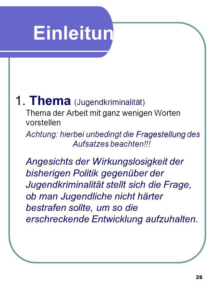 27 Einleitung Beispiel 1. Überleitungsgedanke (Jugendkriminalität) Problematisierung, stellt das Vorhergehende in Frage (ein [Halb-]Satz - häufig in F