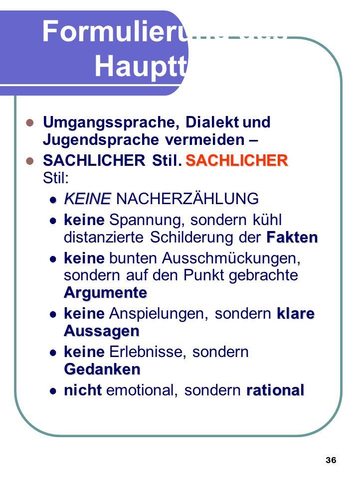 36 Formulierung des Hauptteils Umgangssprache, Dialekt und Jugendsprache vermeiden – SACHLICHER SACHLICHER Stil.