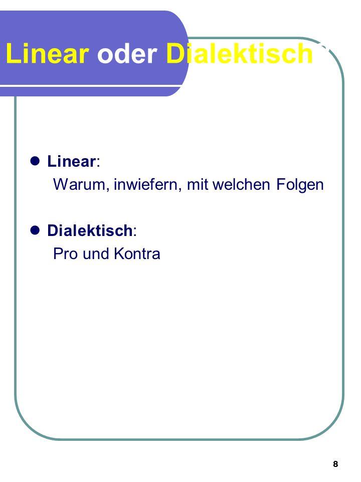 8 Linear oder Dialektisch? Linear: Warum, inwiefern, mit welchen Folgen Dialektisch: Pro und Kontra