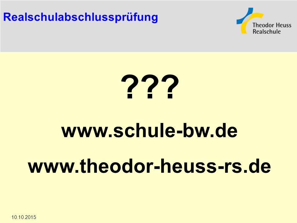Die Realschule in Baden-Württemberg 10.10.2015 Realschulabschlussprüfung ??? www.schule-bw.de www.theodor-heuss-rs.de