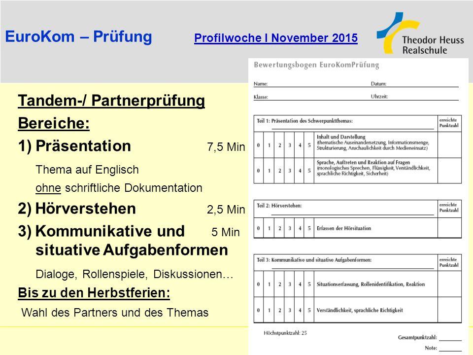 EuroKom – Prüfung Profilwoche I November 2015 Tandem-/ Partnerprüfung Bereiche: 1)Präsentation 7,5 Min Thema auf Englisch ohne schriftliche Dokumentat