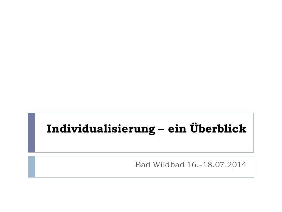 Individualisierung – ein Überblick Bad Wildbad 16.-18.07.2014