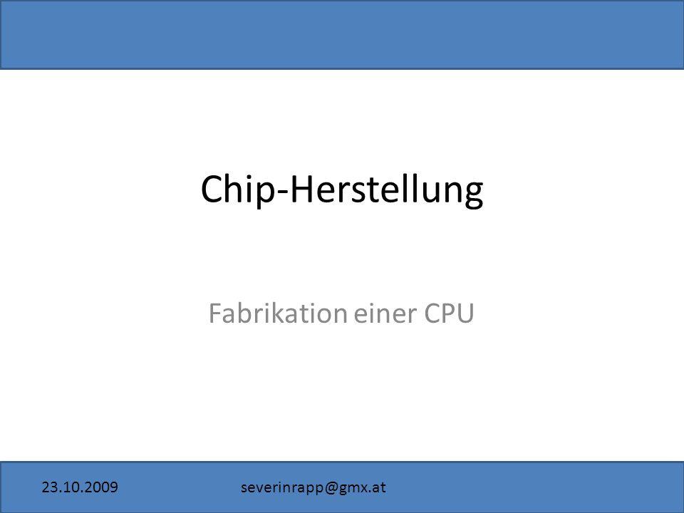 23.10.2009severinrapp@gmx.at Chip-Herstellung Fabrikation einer CPU