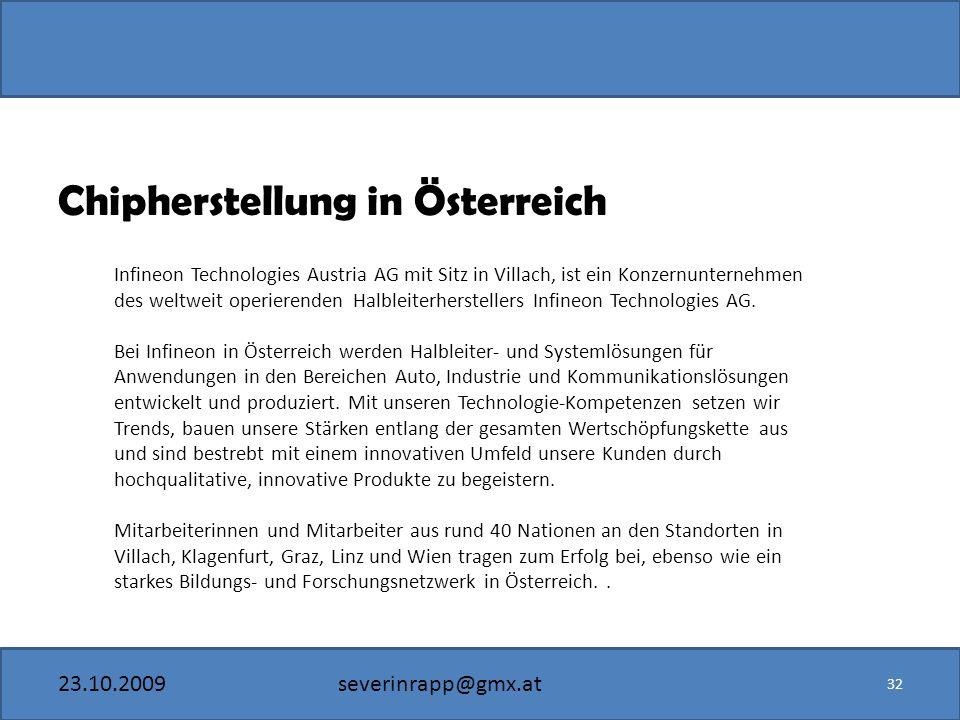 23.10.2009severinrapp@gmx.at Chipherstellung in Österreich 32 Infineon Technologies Austria AG mit Sitz in Villach, ist ein Konzernunternehmen des weltweit operierenden Halbleiterherstellers Infineon Technologies AG.