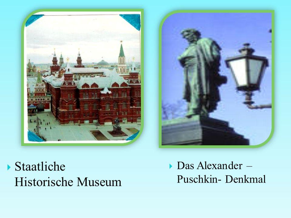  Staatliche Historische Museum  Das Alexander – Puschkin- Denkmal