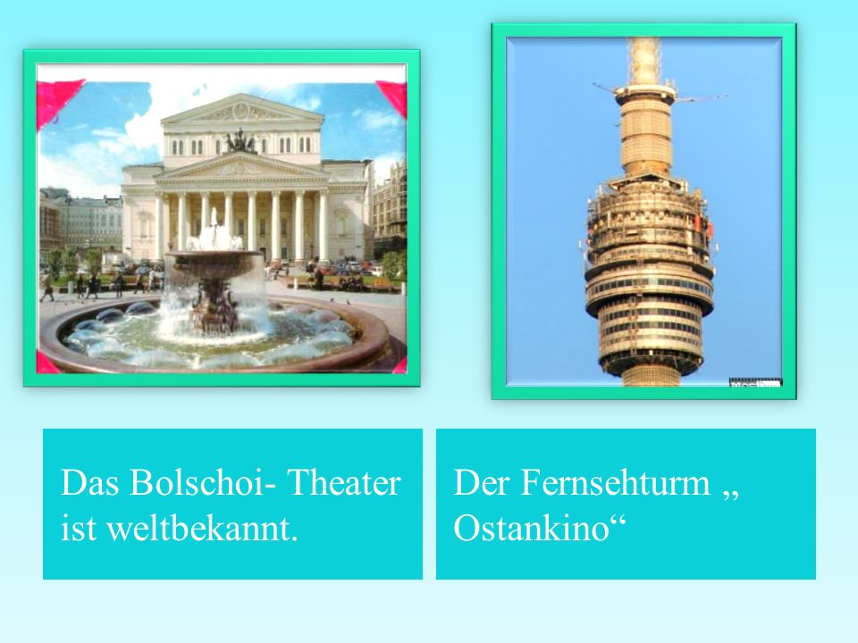 """Das Bolschoi- Theater ist weltbekannt. Der Fernsehturm """" Ostankino"""""""