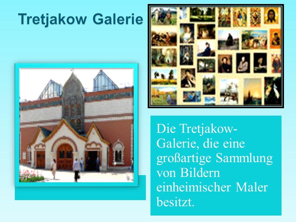 Die Tretjakow- Galerie, die eine großartige Sammlung von Bildern einheimischer Maler besitzt.