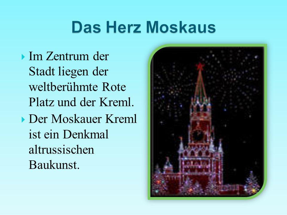  Im Zentrum der Stadt liegen der weltberühmte Rote Platz und der Kreml.  Der Moskauer Kreml ist ein Denkmal altrussischen Baukunst.