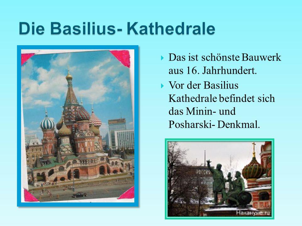  Das ist schönste Bauwerk aus 16. Jahrhundert.  Vor der Basilius Kathedrale befindet sich das Minin- und Posharski- Denkmal.