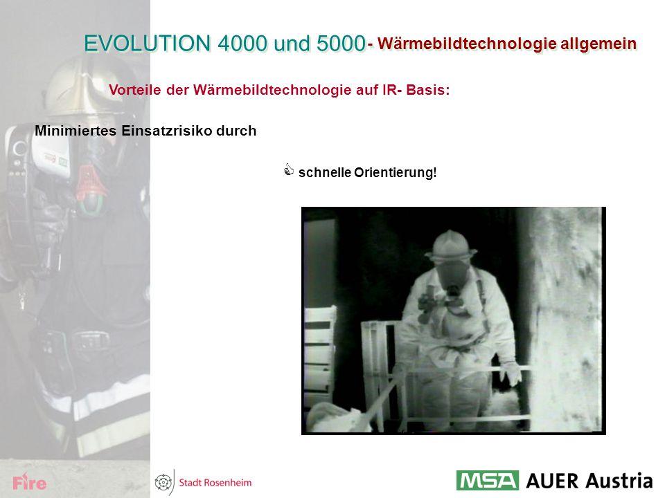 - Wärmebildtechnologie allgemein EVOLUTION 4000 und 5000 Vorteile der Wärmebildtechnologie auf IR- Basis: Minimiertes Einsatzrisiko durch  schnelle O