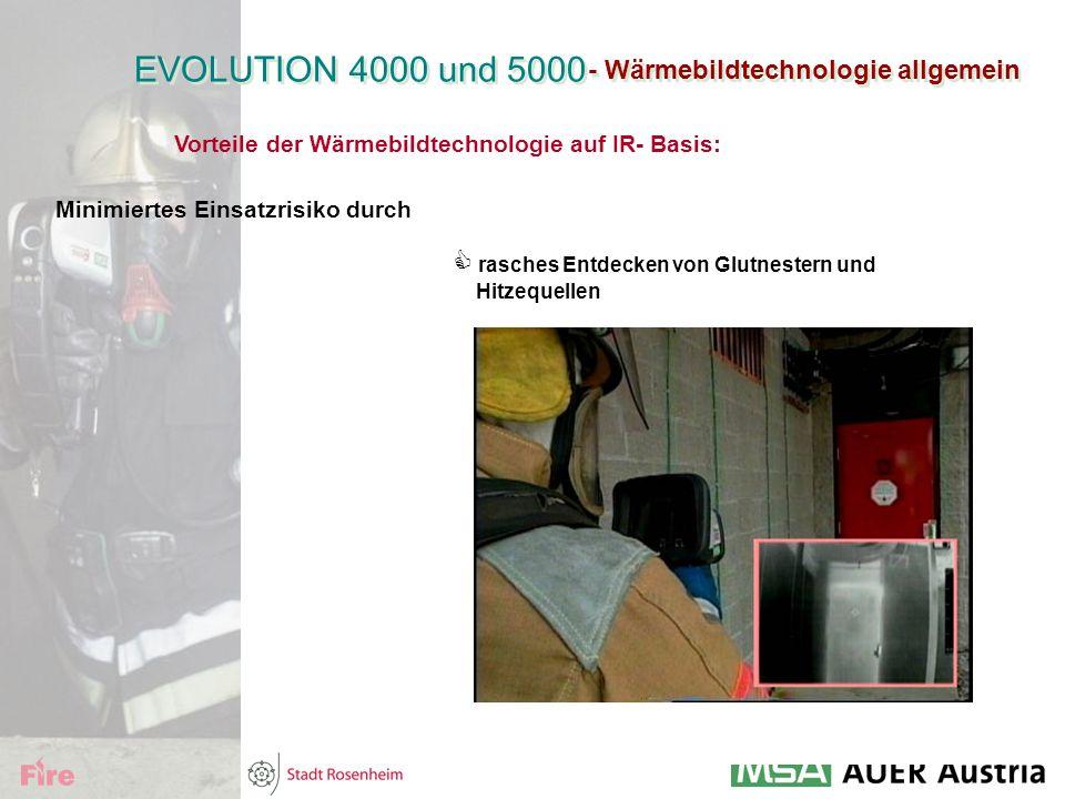 - Wärmebildtechnologie allgemein EVOLUTION 4000 und 5000 Vorteile der Wärmebildtechnologie auf IR- Basis: Minimiertes Einsatzrisiko durch  rasches En