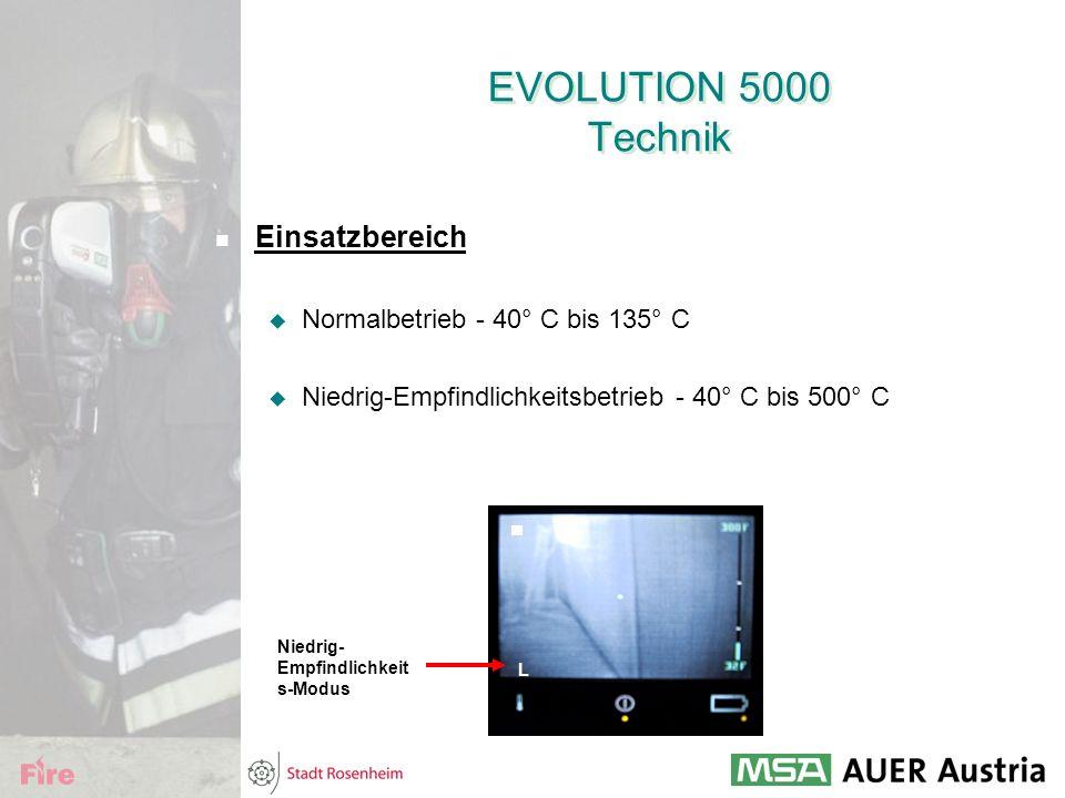 EVOLUTION 5000 Technik Einsatzbereich  Normalbetrieb - 40° C bis 135° C  Niedrig-Empfindlichkeitsbetrieb - 40° C bis 500° C L Niedrig- Empfindlichke
