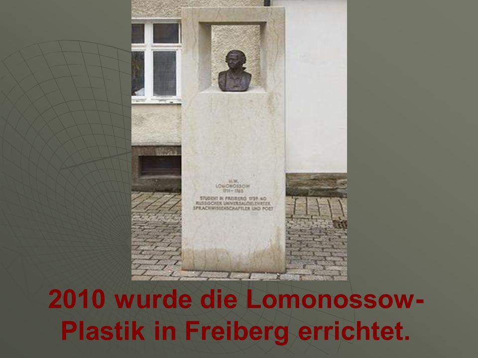 2010 wurde die Lomonossow- Plastik in Freiberg errichtet.
