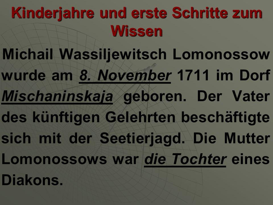 Kinderjahre und erste Schritte zum Wissen Michail Wassiljewitsch Lomonossow wurde am 8. November 1711 im Dorf Mischaninskaja geboren. Der Vater des kü