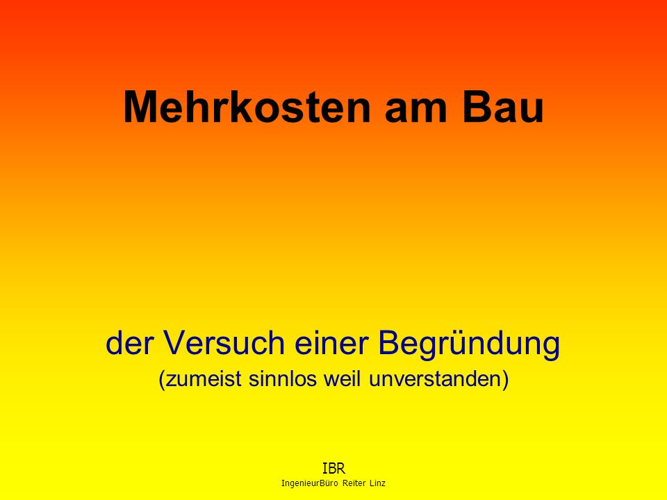 IBR IngenieurBüro Reiter Linz Mehrkosten am Bau der Versuch einer Begründung (zumeist sinnlos weil unverstanden)