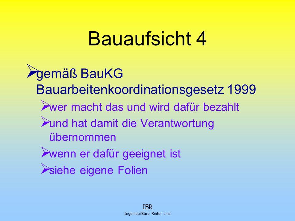 IBR IngenieurBüro Reiter Linz Bauaufsicht 4  gemäß BauKG Bauarbeitenkoordinationsgesetz 1999  wer macht das und wird dafür bezahlt  und hat damit d