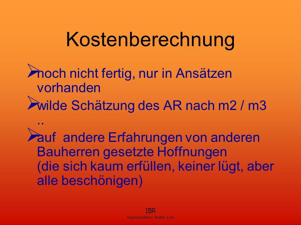 IBR IngenieurBüro Reiter Linz Kostenberechnung  noch nicht fertig, nur in Ansätzen vorhanden  wilde Schätzung des AR nach m2 / m3..  auf andere Erf