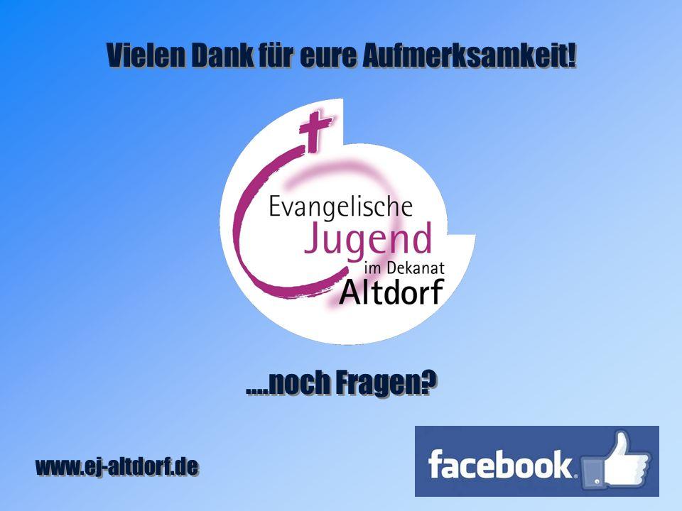 Vielen Dank für eure Aufmerksamkeit!....noch Fragen www.ej-altdorf.de
