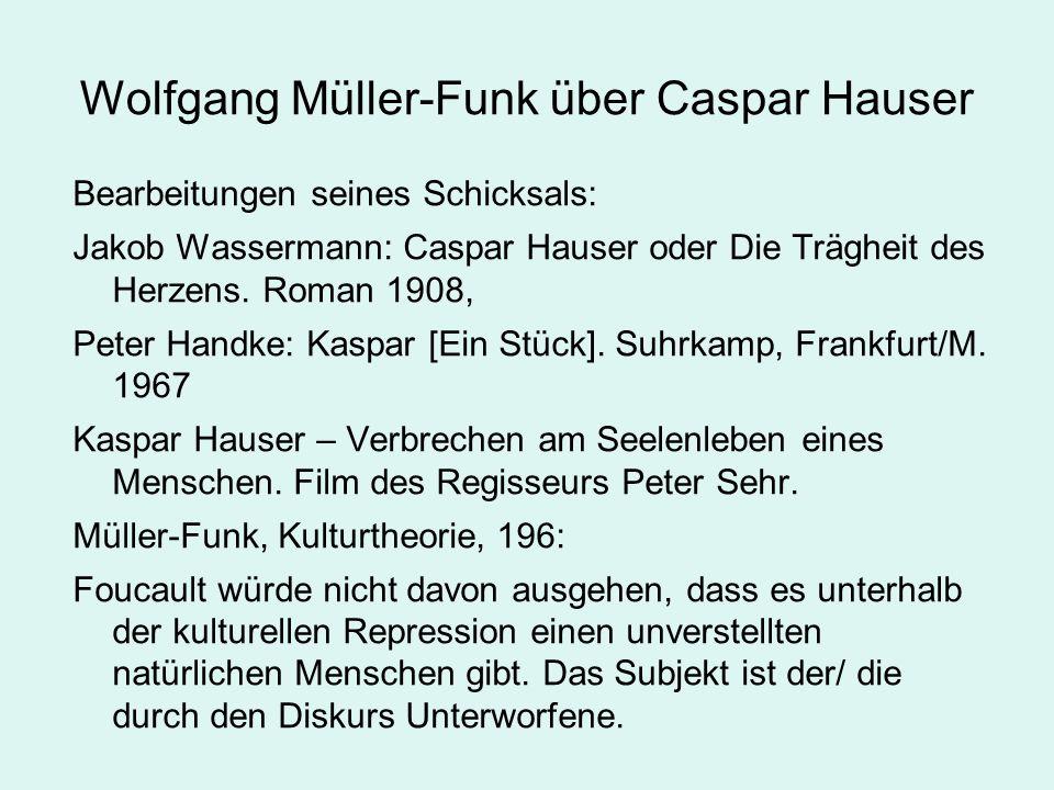Wolfgang Müller-Funk über Caspar Hauser Bearbeitungen seines Schicksals: Jakob Wassermann: Caspar Hauser oder Die Trägheit des Herzens. Roman 1908, Pe