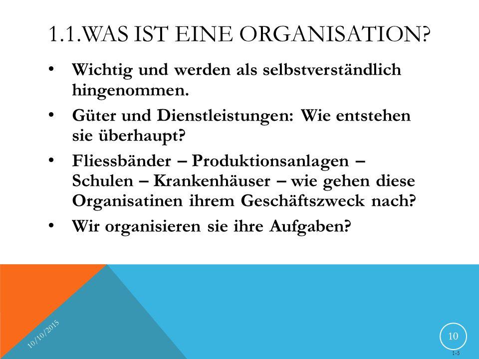 1.1.WAS IST EINE ORGANISATION? Wichtig und werden als selbstverständlich hingenommen. Güter und Dienstleistungen: Wie entstehen sie überhaupt? Fliessb