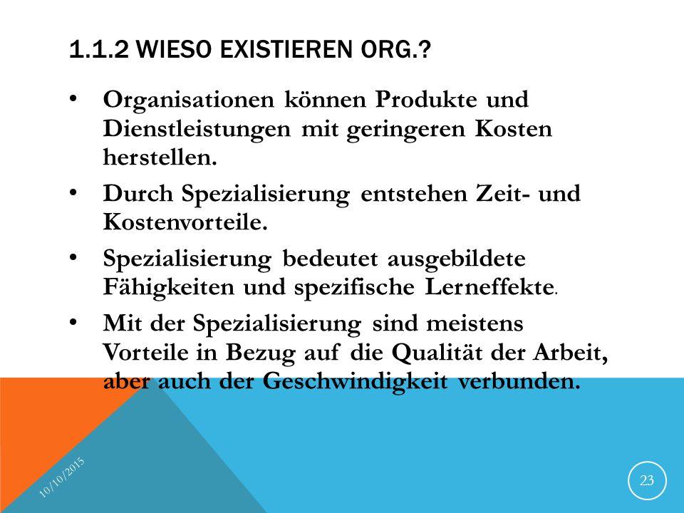 1.1.2 WIESO EXISTIEREN ORG.? Organisationen können Produkte und Dienstleistungen mit geringeren Kosten herstellen. Durch Spezialisierung entstehen Zei