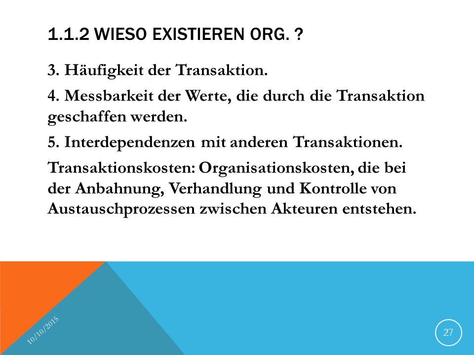 1.1.2 WIESO EXISTIEREN ORG. ? 3. Häufigkeit der Transaktion. 4. Messbarkeit der Werte, die durch die Transaktion geschaffen werden. 5. Interdependenze