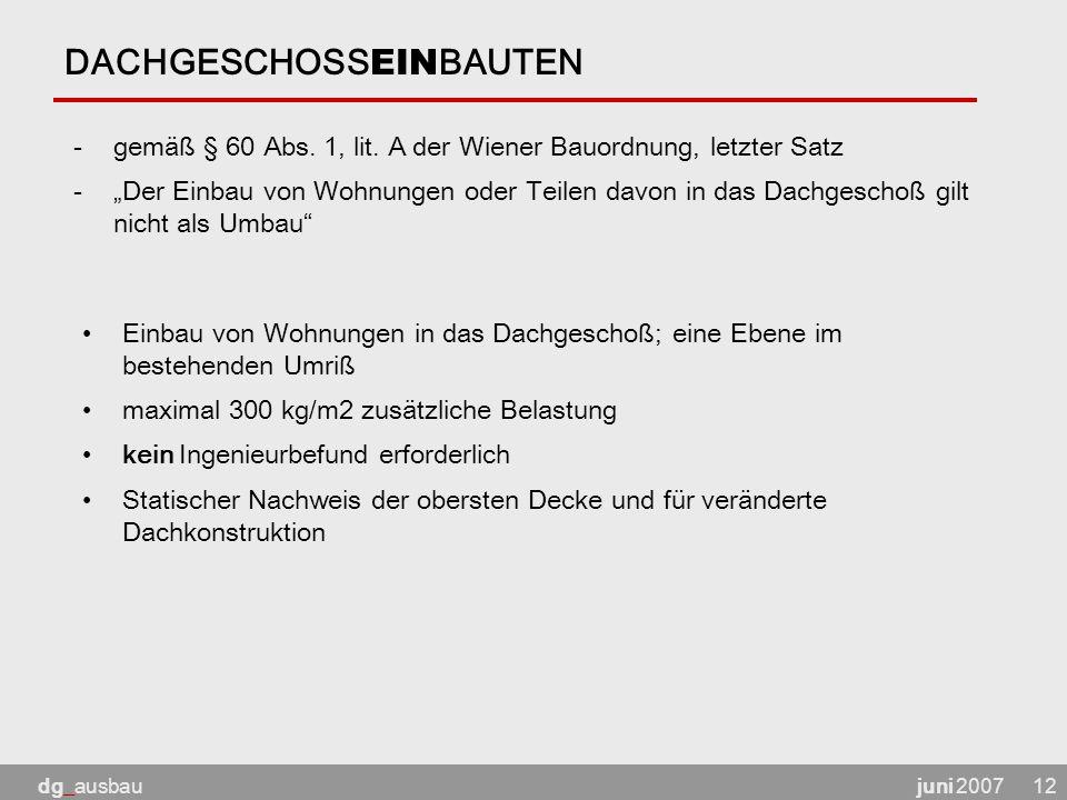 """juni 2007dg_ausbau12 DACHGESCHOSS EIN BAUTEN -gemäß § 60 Abs. 1, lit. A der Wiener Bauordnung, letzter Satz -""""Der Einbau von Wohnungen oder Teilen dav"""