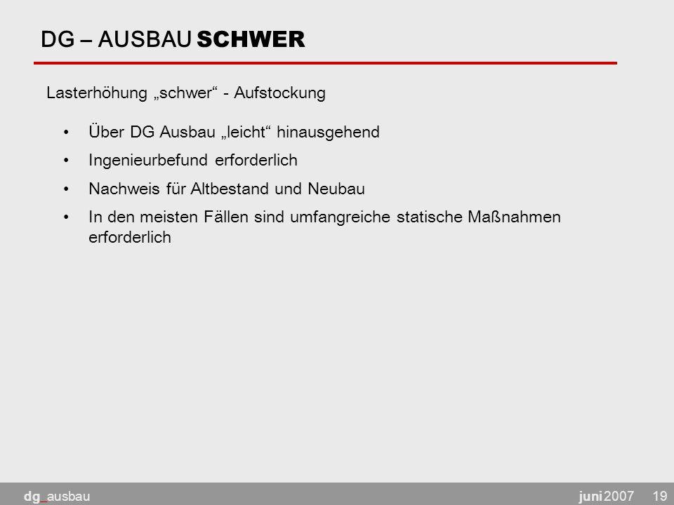 """juni 2007dg_ausbau19 DG – AUSBAU SCHWER Lasterhöhung """"schwer"""" - Aufstockung Über DG Ausbau """"leicht"""" hinausgehend Ingenieurbefund erforderlich Nachweis"""
