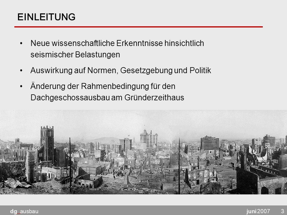 juni 2007dg_ausbau3 EINLEITUNG Neue wissenschaftliche Erkenntnisse hinsichtlich seismischer Belastungen Auswirkung auf Normen, Gesetzgebung und Politi