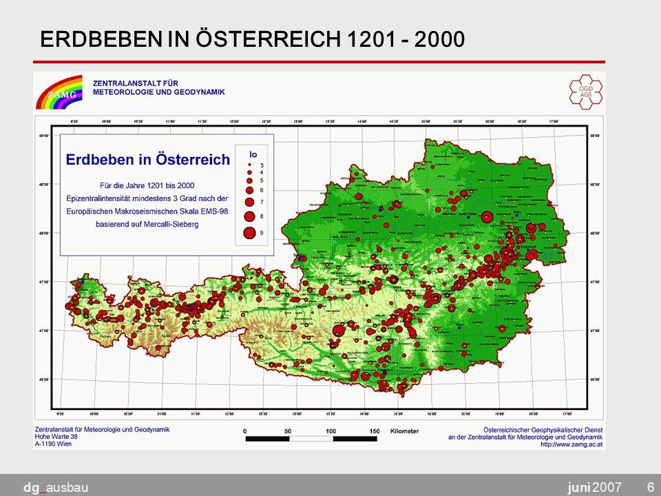 juni 2007dg_ausbau7 ERDBEBEN von Neulengbach (15.September 1590) Intensität 9 auf der 12-stufigen Europäischen Makroseismischen Skala (EMS-98) / Magnitude 6 nach Richter In Wien viele Gebäudeschäden und mehrere Tote In den Jahren 1201 bis 2000 insgesamt vier Beben ähnlicher Stärke in Österreich EMS 98