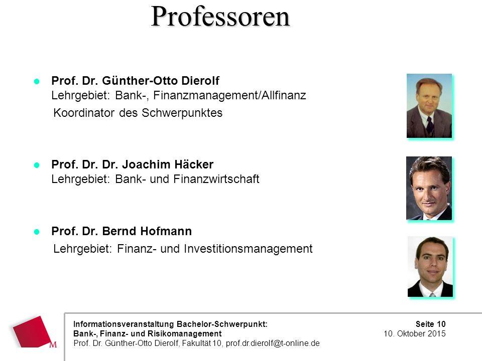 Seite 10 10. Oktober 2015 Informationsveranstaltung Bachelor-Schwerpunkt: Bank-, Finanz- und Risikomanagement Prof. Dr. Günther-Otto Dierolf, Fakultät