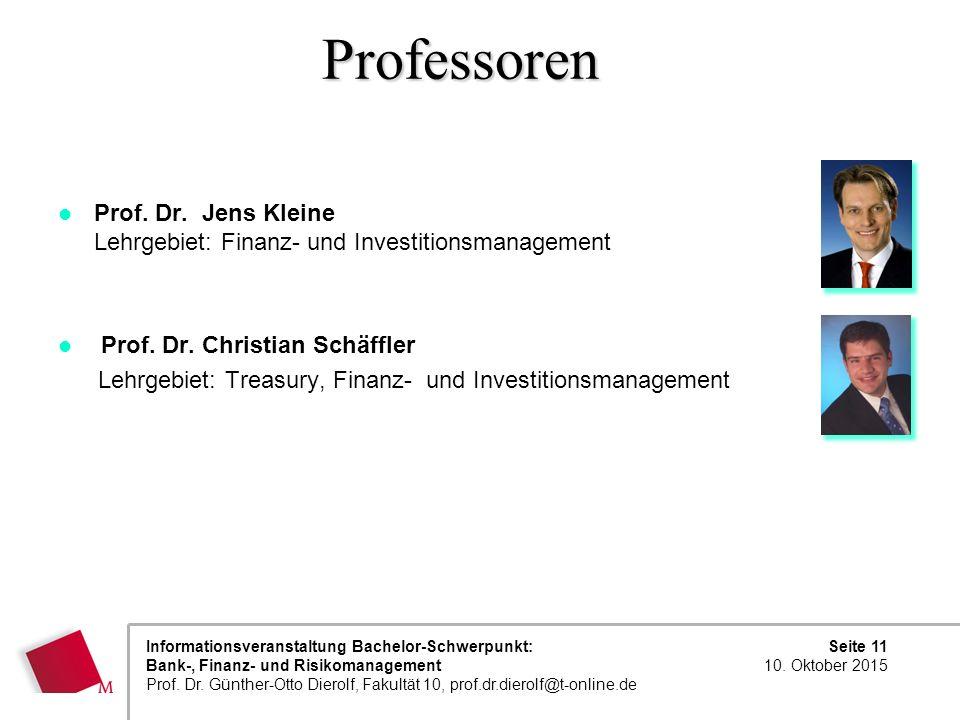 Seite 11 10. Oktober 2015 Informationsveranstaltung Bachelor-Schwerpunkt: Bank-, Finanz- und Risikomanagement Prof. Dr. Günther-Otto Dierolf, Fakultät