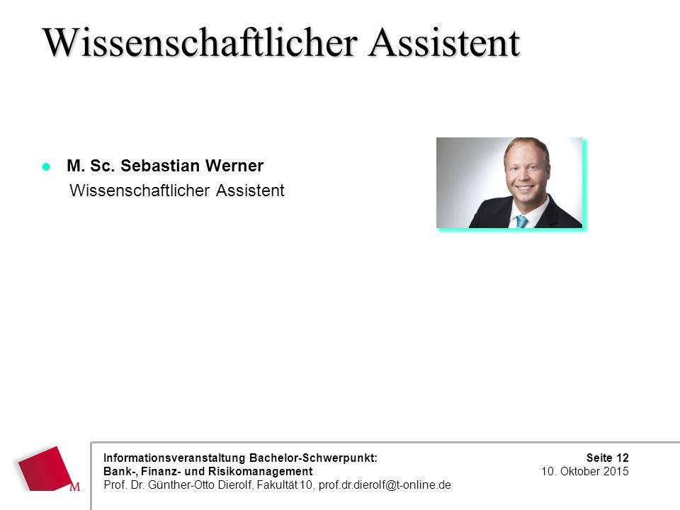 Seite 12 10. Oktober 2015 Informationsveranstaltung Bachelor-Schwerpunkt: Bank-, Finanz- und Risikomanagement Prof. Dr. Günther-Otto Dierolf, Fakultät
