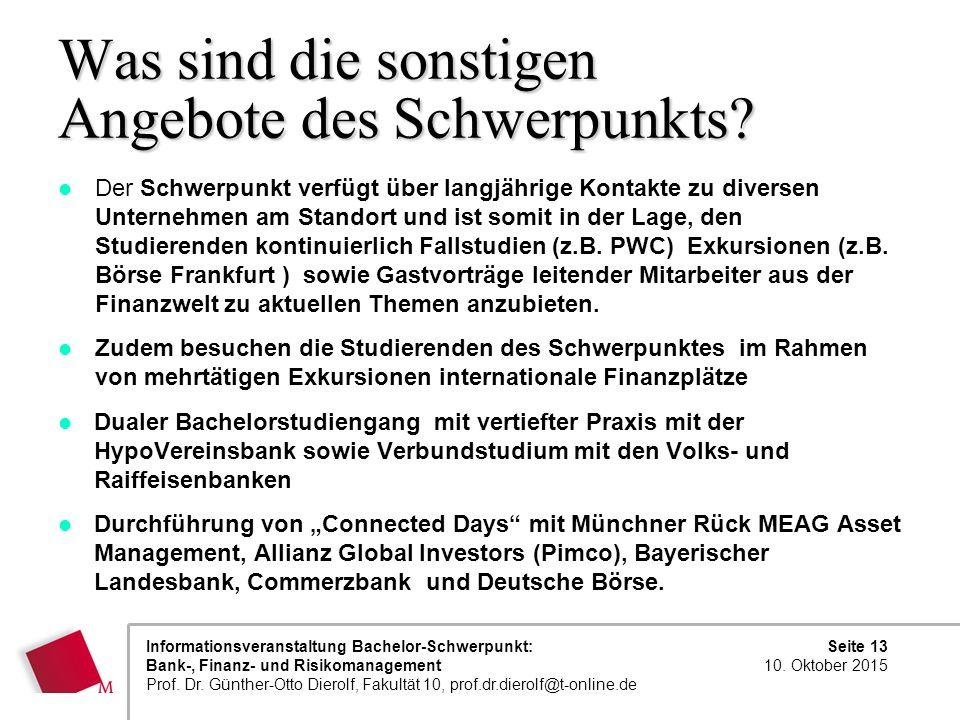 Seite 13 10. Oktober 2015 Informationsveranstaltung Bachelor-Schwerpunkt: Bank-, Finanz- und Risikomanagement Prof. Dr. Günther-Otto Dierolf, Fakultät