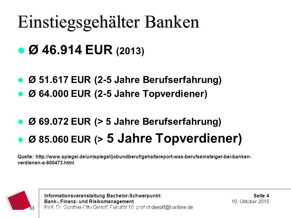 Seite 4 10. Oktober 2015 Informationsveranstaltung Bachelor-Schwerpunkt: Bank-, Finanz- und Risikomanagement Prof. Dr. Günther-Otto Dierolf, Fakultät