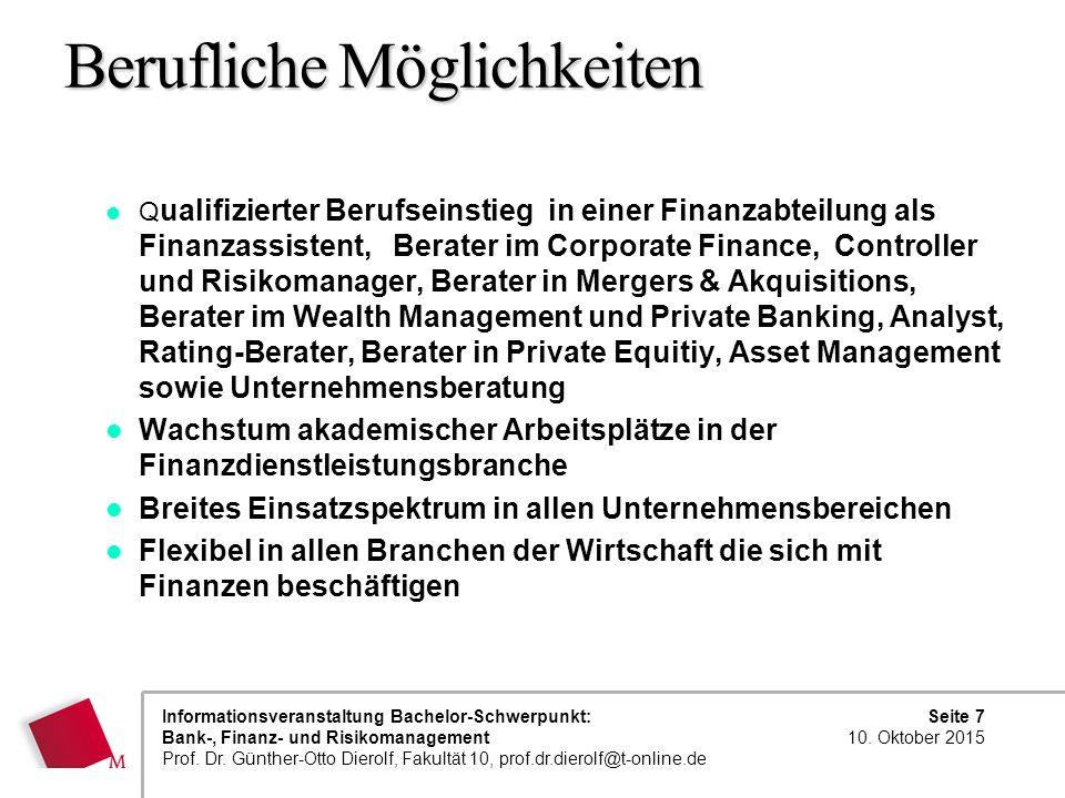 Seite 7 10. Oktober 2015 Informationsveranstaltung Bachelor-Schwerpunkt: Bank-, Finanz- und Risikomanagement Prof. Dr. Günther-Otto Dierolf, Fakultät