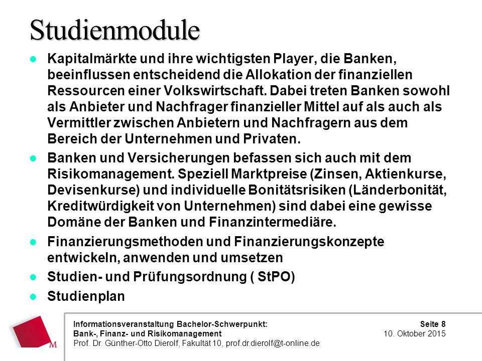 Seite 8 10. Oktober 2015 Informationsveranstaltung Bachelor-Schwerpunkt: Bank-, Finanz- und Risikomanagement Prof. Dr. Günther-Otto Dierolf, Fakultät