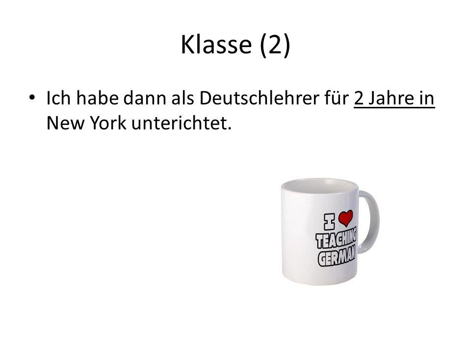 Klasse (2) Ich habe dann als Deutschlehrer für 2 Jahre in New York unterichtet.