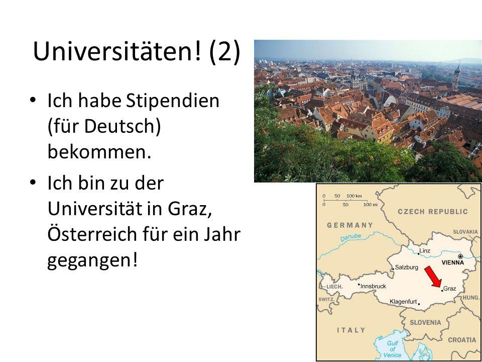 Universitäten. (2) Ich habe Stipendien (für Deutsch) bekommen.