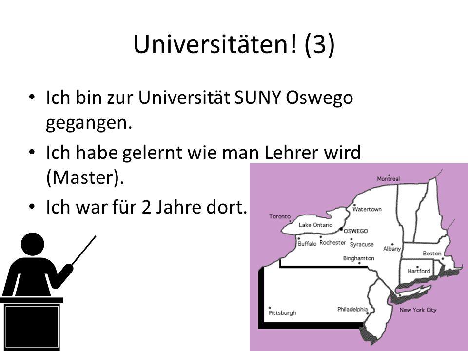 Universitäten. (3) Ich bin zur Universität SUNY Oswego gegangen.