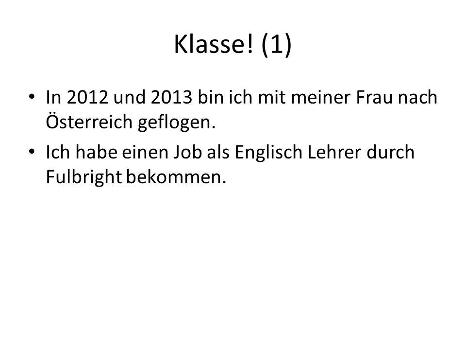 Klasse. (1) In 2012 und 2013 bin ich mit meiner Frau nach Österreich geflogen.
