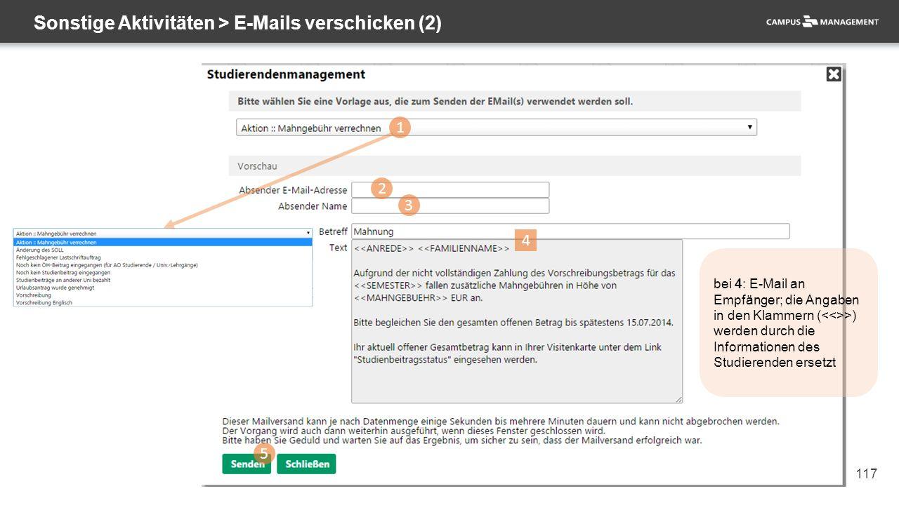 117 Sonstige Aktivitäten > E-Mails verschicken (2) 1 2 3 5 4 bei 4: E-Mail an Empfänger; die Angaben in den Klammern ( >) werden durch die Informationen des Studierenden ersetzt