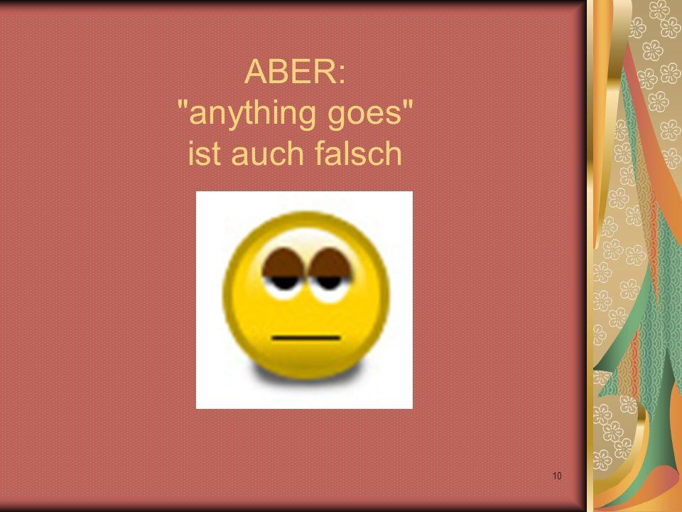 10 ABER: anything goes ist auch falsch